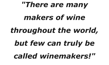"""There are many makers of wine throughout the world, but few can truly be called winemakers!"""